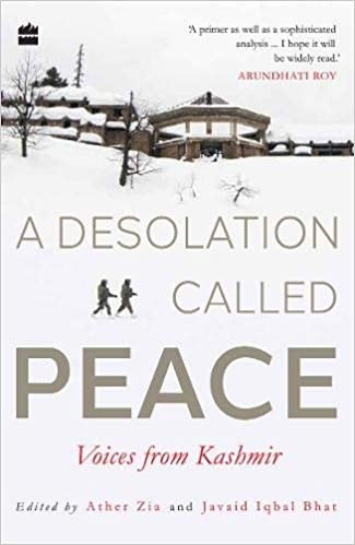 A Desolation Called Peace Voices from Kashmir.