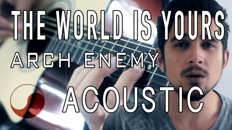 ☯ The World Is Yours Arch Enemy ACOUSTIC COVER by Rabin Miguel