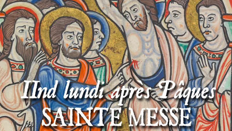 Sainte messe du IInd lundi après Pâques QUASI MODO