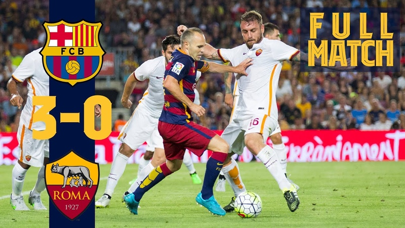 FULL MATCH Barça AS Roma 2015 Treble winners return to action