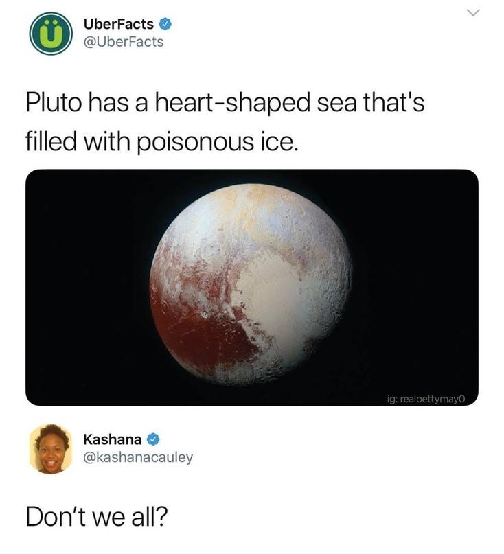 На Плутоне есть озеро в форме сердца, наполненное ядовитым льдом.А у нас у всех - разве нет?