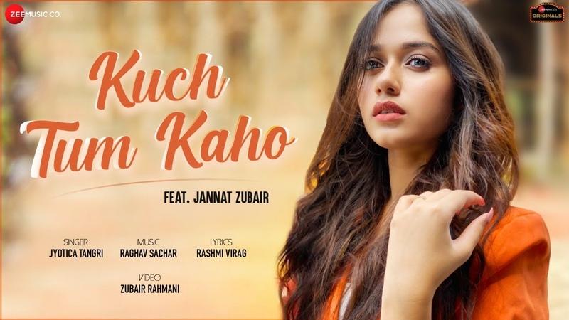 Kuch Tum Kaho Jannat Zubair Jyotica Tangri Raghav Sachar Rashmi Virag Zee Music Originals