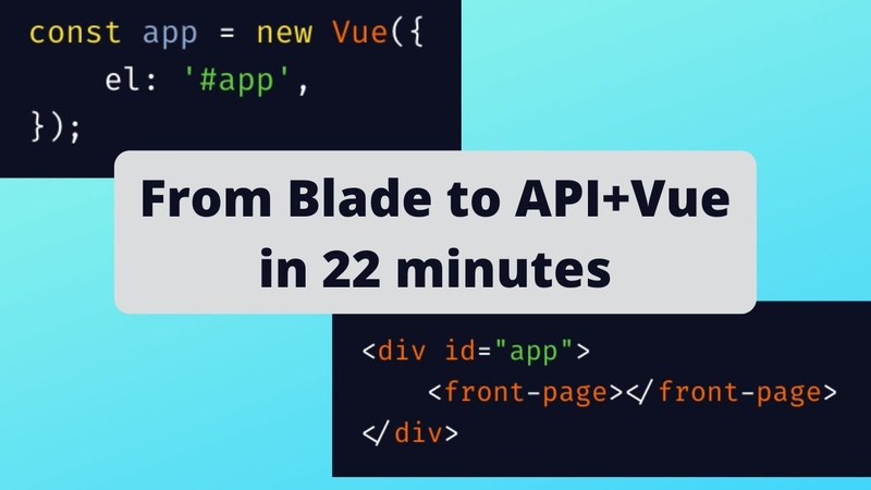 From Laravel Blade to Vue.js API [Live-coding Example]