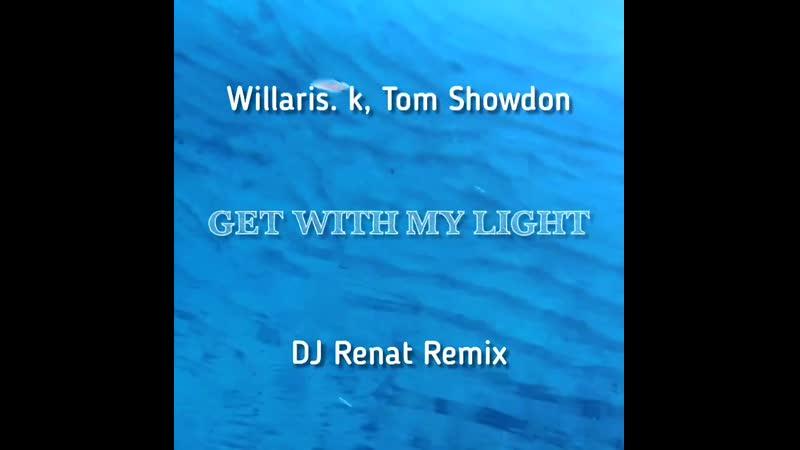 Willaris K, Tom Snowdon - Get With My Light (DJ Renat Remix)