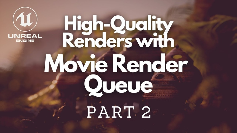 Improve Your Renders With Movie Render Queue PART 2 FIVE Things You Need To Know Unreal 4 26