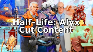 Half-Life: Alyx - Cut Content
