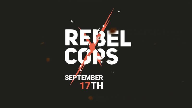 Трейлер к выходу Rebel Cops