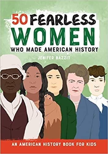 50 Fearless Women Who Made Amer - Jenifer Bazzit