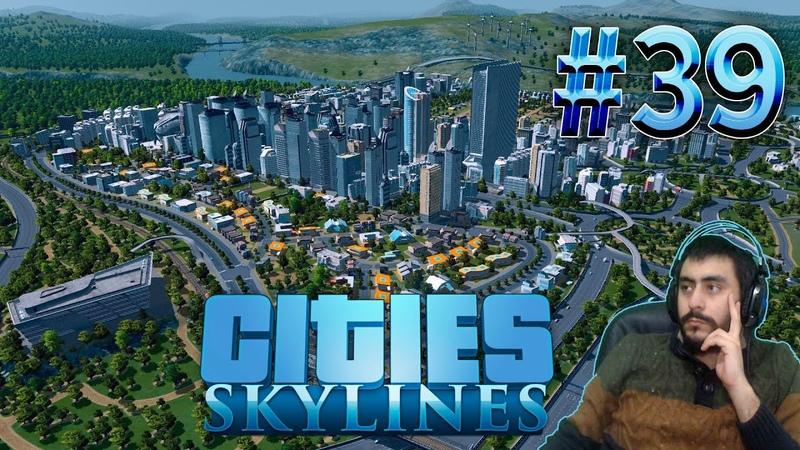 40.000 Nufüsada Çıktık Nice Hocam | Cities Skylines 39 Türkçe evdekal