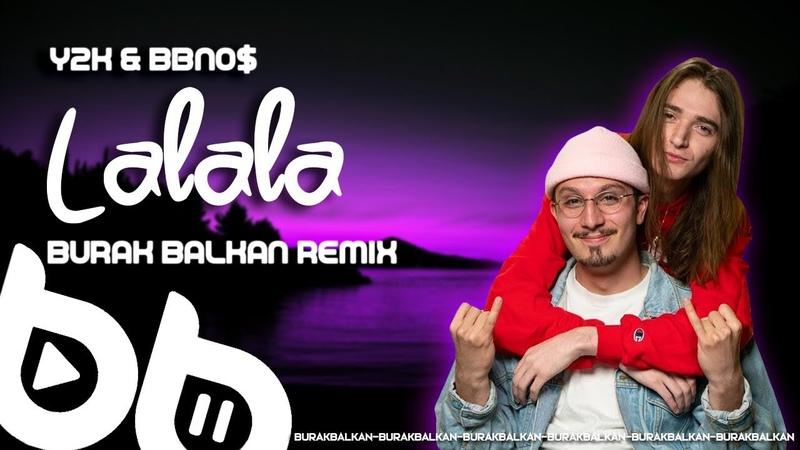 Y2K Bbno$ Lalala Burak Balkan Remix